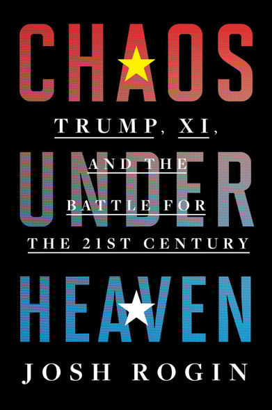 Chaos Under Heaven: Trump, XI, and the Battle for the Twenty-First Century by Josh Rogin - Cover