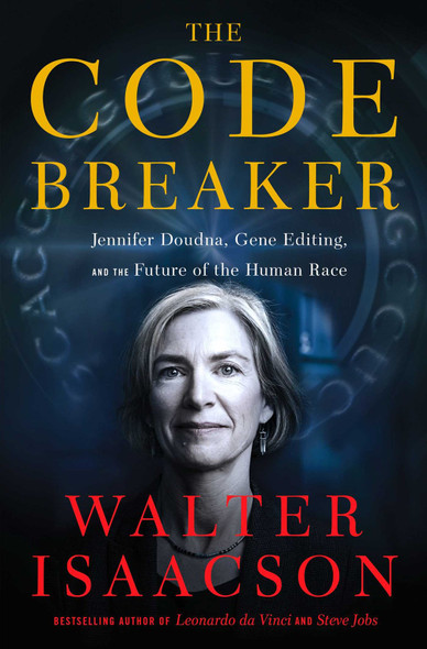 The Code Breaker: Jennifer Doudna, Gene Editing, and the Future of the Human Race by Walter Isaacson - Cover