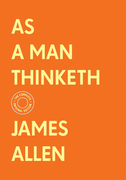 As a Man Thinketh: The Complete Original Edition (with Bonus Material) by James Allen - Cover