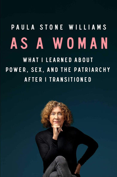 As a Woman: What I Learned about Power, Sex, and the Patriarchy After I Transitioned - Cover