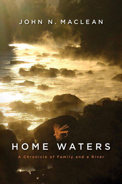 Home Waters : A Chronicle of Family and a River by John N. Maclean - Cover
