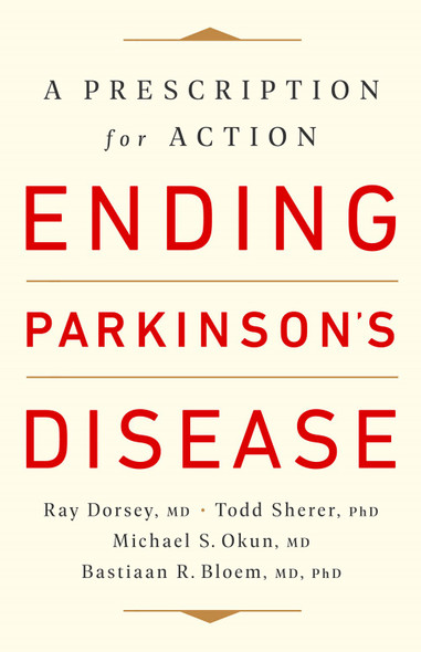 Ending Parkinson's Disease : A Prescription for Action by Ray Dorsey, Todd Sherer, Michael S. Okun, Bastiaan R. Bloem - Cover