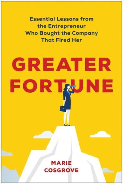 Greater Fortune: Essential Lessons from the Entrepreneur Who Bought the Company That Fired Her by Marie Cosgrove - Cover