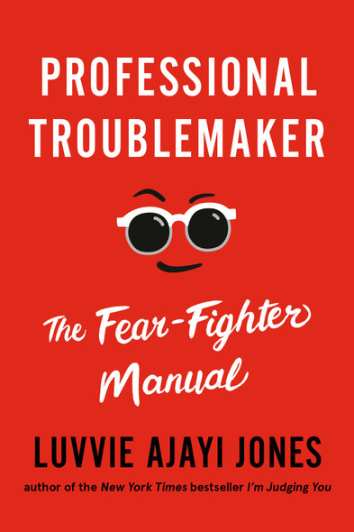 Professional Troublemaker: The Fear-Fighter Manual by Luvvie Ajayi Jones - Cover