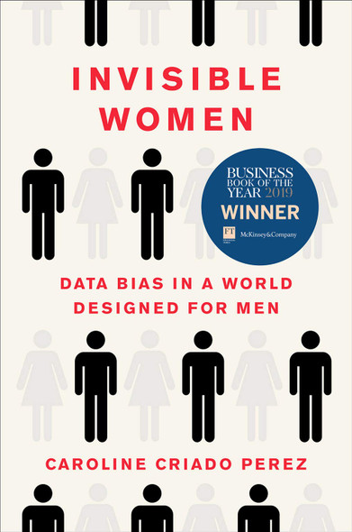 Invisible Women: Data bias in a World Designed for Men - Cover