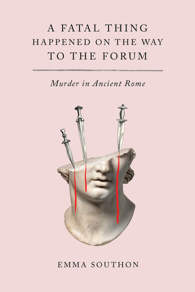 A Fatal Thing Happened on the Way to the Forum: Murder in Ancient Rome - Cover