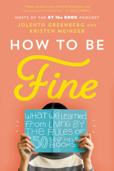 How to Be Fine: What We Learned from Living by the Rules of 50 Self-Help Books - Cover