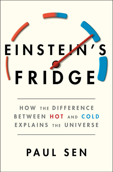 Einstein's Fridge: How the Difference Between Hot and Cold Explains the Universe - Cover