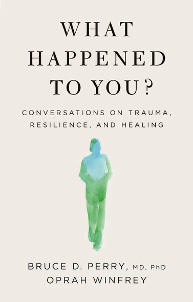 What Happened to You?: Conversations on Trauma, Resilience, and Healing - Cover
