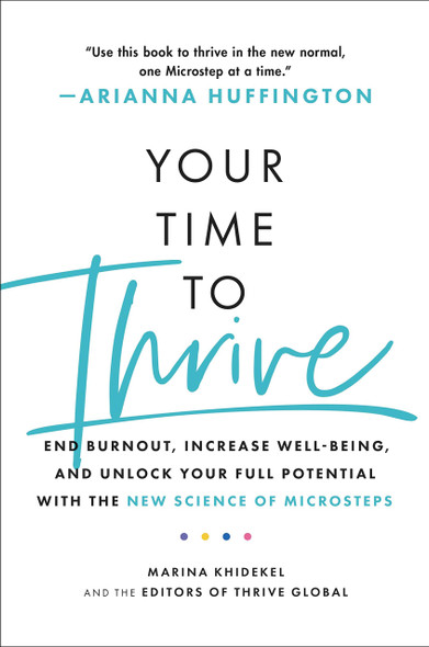 Your Time to Thrive: End Burnout, Increase Well-Being, and Unlock Your Full Potential with the New Science of Microsteps - Cover