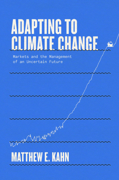 Adapting to Climate Change: Markets and the Management of an Uncertain Future - Cover