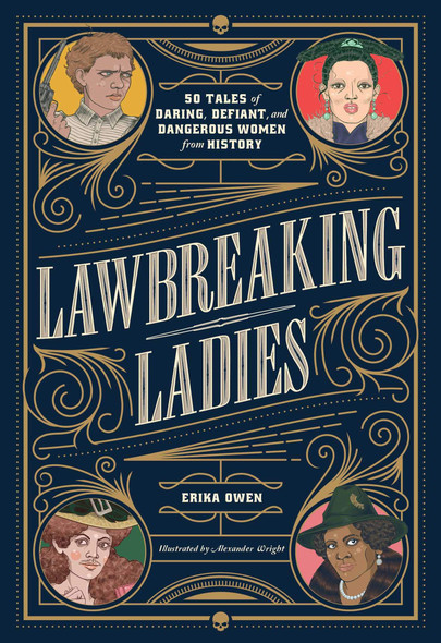 Lawbreaking Ladies: 50 Tales of Daring, Defiant, and Dangerous Women from History - Cover