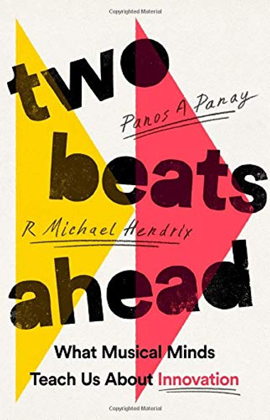 Two Beats Ahead: What Musical Minds Teach Us about Innovation - Cover