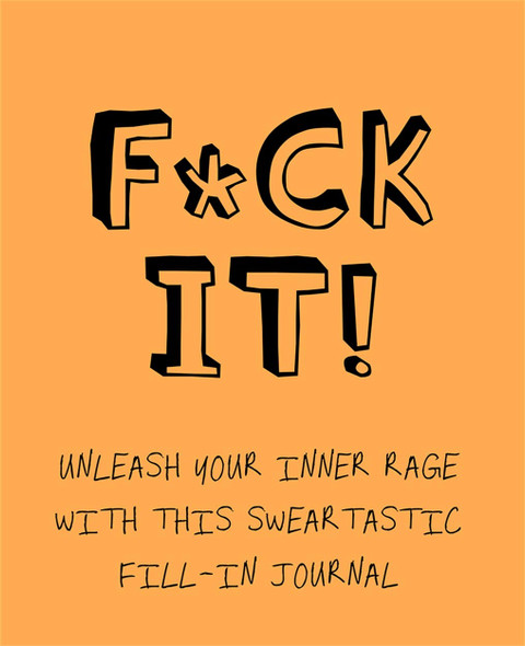 F*ck It!: Unleash Your Inner Rage with This Sweartastic Fill-In Journal - Cover