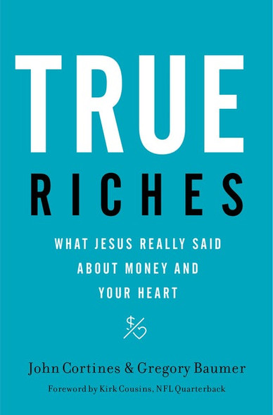 True Riches: What Jesus Really Said about Money and Your Heart [Paperback]