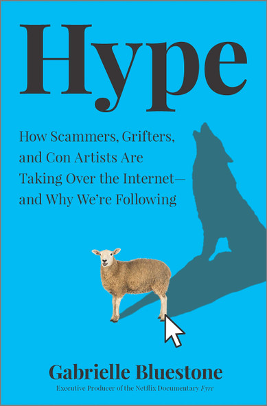 Hype: How Scammers, Grifters, and Con Artists Are Taking Over the Internet--And Why We're Following - Cover