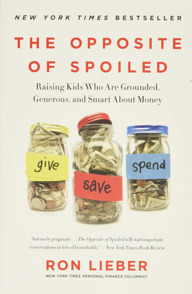 The Opposite of Spoiled: Raising Kids Who Are Grounded, Generous, and Smart about Money - Cover