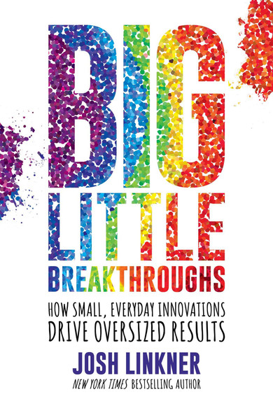 Big Little Breakthroughs: How Small, Everyday Innovations Drive Oversized Results - Cover