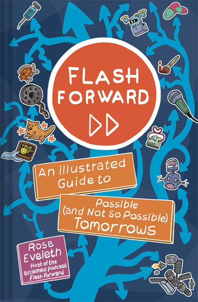 Flash Forward: An Illustrated Guide to Possible (and Not So Possible) Tomorrows - Cover