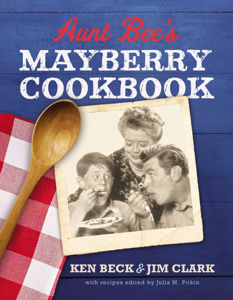 Aunt Bee's Mayberry Cookbook: Recipes and Memories from America's Friendliest Town - Cover