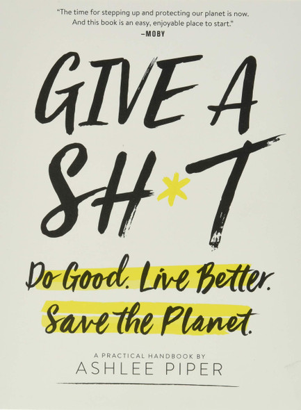 Give a Sh*t: Do Good. Live Better. Save the Planet. - Cover