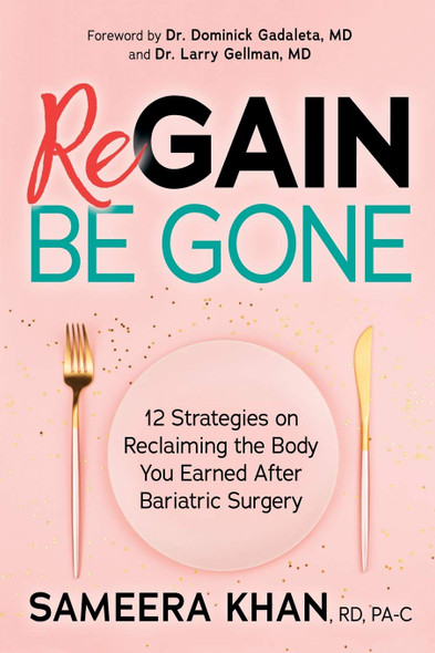 Regain Be Gone: 12 Strategies to Maintain the Body You Earned After Bariatric Surgery - Cover
