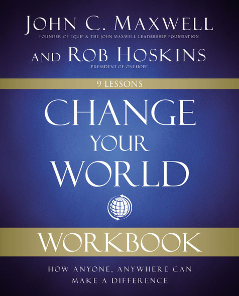 Change Your World Workbook: How Anyone, Anywhere Can Make a Difference - Cover
