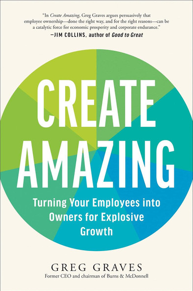 Create Amazing: Turning Your Employees Into Owners for Explosive Growth - Cover