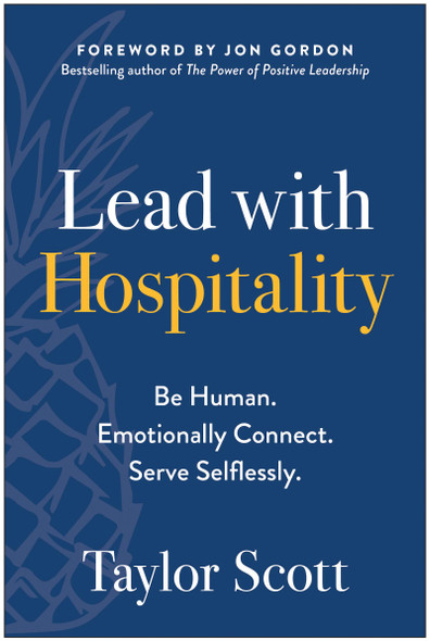 Lead with Hospitality: Be Human. Emotionally Connect. Serve Selflessly. - Cover