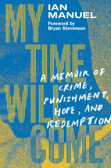 My Time Will Come: A Memoir of Crime, Punishment, Hope, and Redemption - Cover