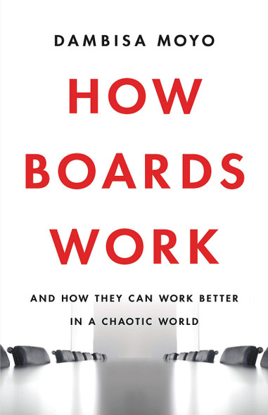 How Boards Work: And How They Can Work Better in a Chaotic World - Cover