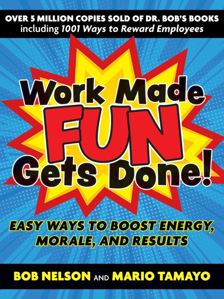 Work Made Fun Gets Done!: Easy Ways to Books Energy, Morale, and Results - Cover