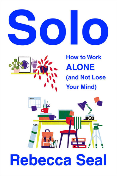 Solo: How to Work Alone (and Not Lose Your Mind) - Cover