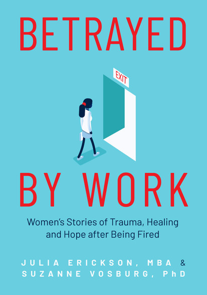 Betrayed by Work: Women's Stories of Trauma, Healing, and Hope After Being Fired - Cover