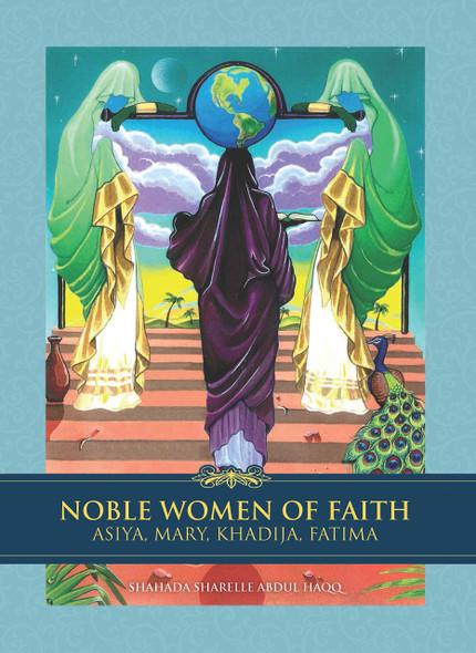 Noble Women of Faith: Asiya, Mary, Khadija, Fatima - Cover