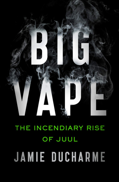 Big Vape: The incendiary Rise of Juul - Cover