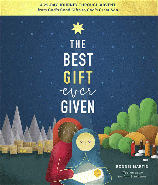 The Best Gift Ever Given: A 25-Day Journey Through Advent from God's Good Gifts to God's Great Son - Cover