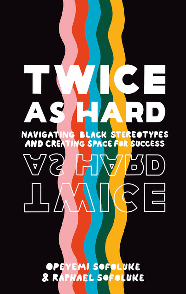 Twice as Hard: Navigating Black Stereotypes and Creating Space for Success - Cover