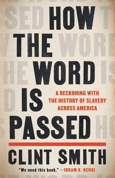 How the Word Is Passed: A Reckoning with the History of Slavery Across America - Cover