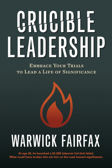 Crucible Leadership: Embrace Your Trials to Lead a Life of Significance - Cover