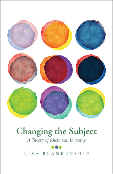 Changing the Subject: A Theory of Rhetorical Empathy - Cover