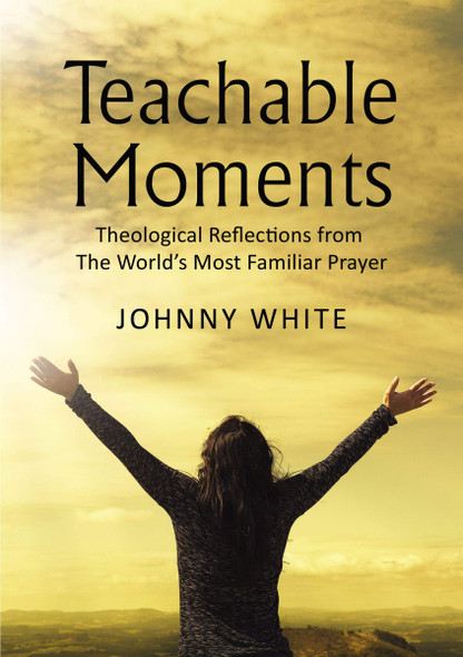 Teachable Moments: Theological Reflections from the World's Most Familiar Prayer - Cover