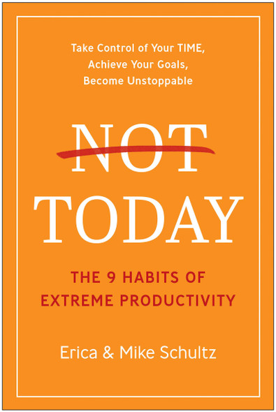 Not Today: The 9 Habits of Extreme Productivity - Cover