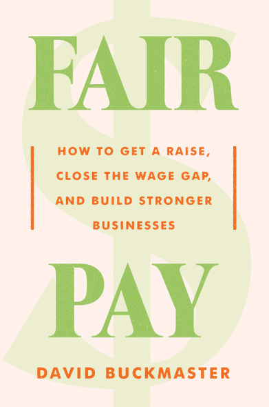 Fair Pay: How to Get a Raise, Close the Wage Gap, and Build Stronger Businesses - Cover