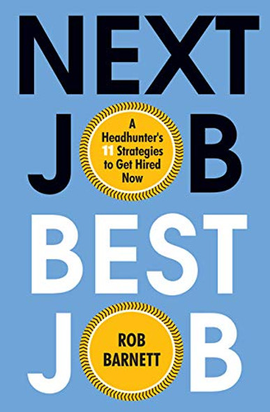 Next Job, Best Job: A Headhunter's 11 Strategies to Get Hired Now - Cover
