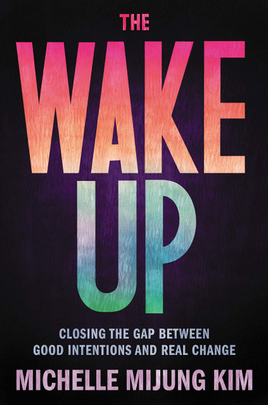 The Wake Up: Closing the Gap Between Good Intentions and Real Change - Cover