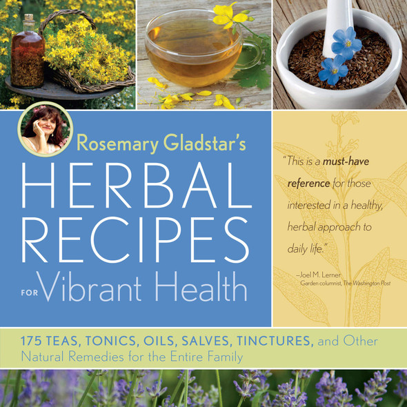 Rosemary Gladstar's Herbal Recipes for Vibrant Health: 175 Teas, Tonics, Oils, Salves, Tinctures, and Other Natural Remedies for the Entire Family - Cover