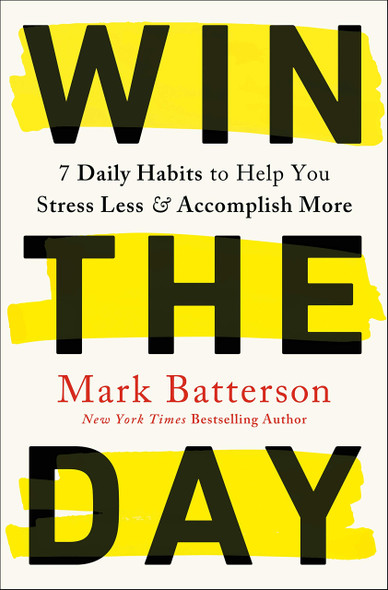 Win the Day: 7 Daily Habits to Help You Stress Less & Accomplish More - Cover