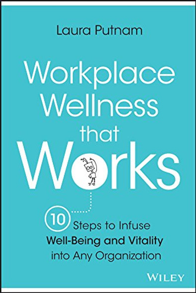 Workplace Wellness That Works: 10 Steps to Infuse Well-Being and Vitality Into Any Organization - Cover