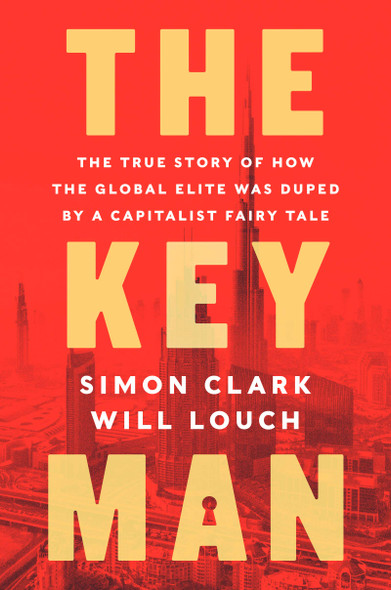 The Key Man: The True Story of How the Global Elite Was Duped by a Capitalist Fairy Tale - Cover